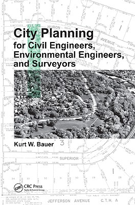 City Planning for Civil Engineers, Environmental Engineers, and Surveyors By Bauer, Kurt W.